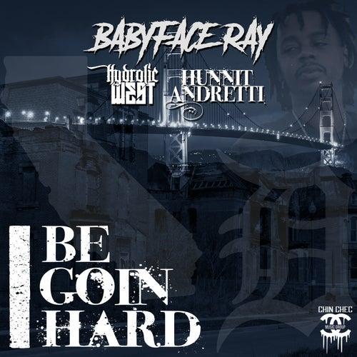I Be Goin Hard by Babyface Ray