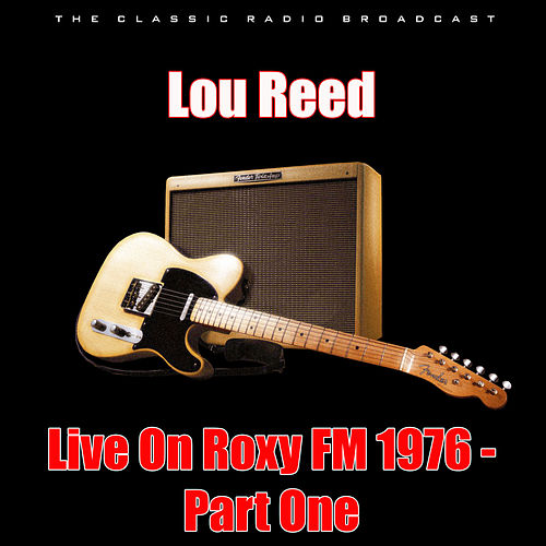 Live On Roxy FM 1976 - Part One (Live) by Lou Reed