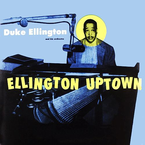 Ellington Uptown by Duke Ellington