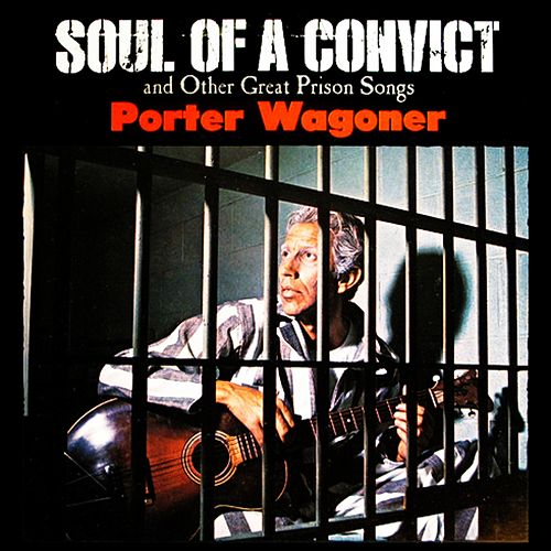 Soul Of A Convict And Other Great Prison Songs by Porter Wagoner