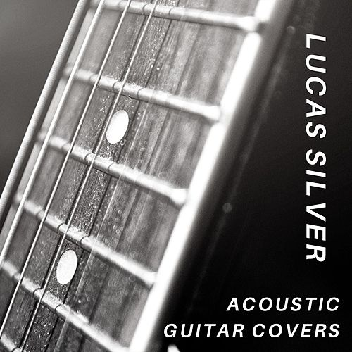 Acoustic Guitar Covers by Lucas Silver