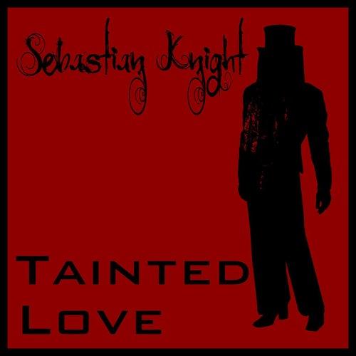 Tainted Love de Sebastian Knight