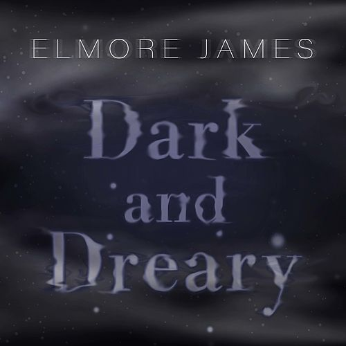 Dark and Dreary de Elmore James