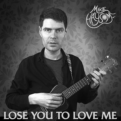 Lose You to Love Me by Mike Haysom