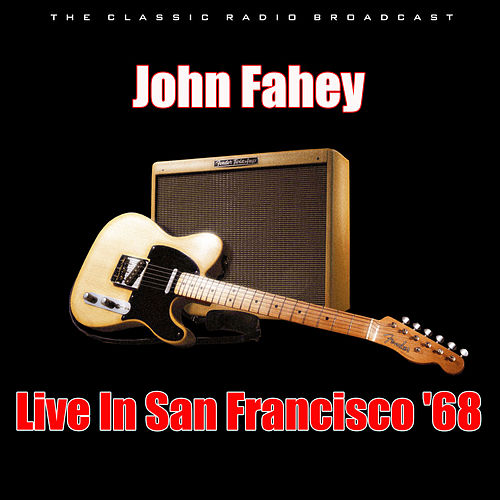 Live In San Francisco '68 (Live) by John Fahey