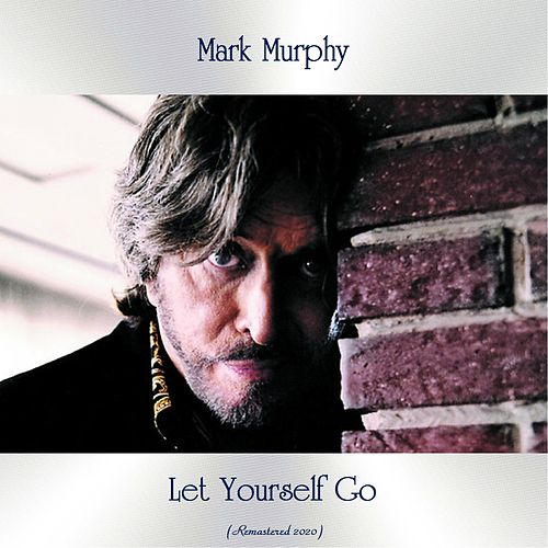 Let Yourself Go (Remastered 2020) von Mark Murphy