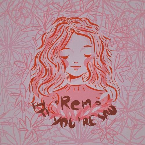 If You're Sad by R.E.M.