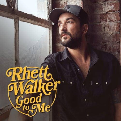 Good to Me by Rhett Walker