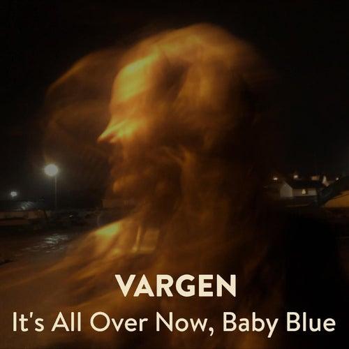 It's All Over Now, Baby Blue de Vargen