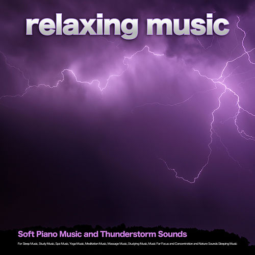 Relaxing Music: Soft Piano Music and Thunderstorm Sounds For Sleep Music, Study Music, Spa Music, Yoga Music, Meditation Music, Massage Music, Studying Music, Music For Focus and Concentration and Nature Sounds Sleeping Music von Relaxing Music (1)
