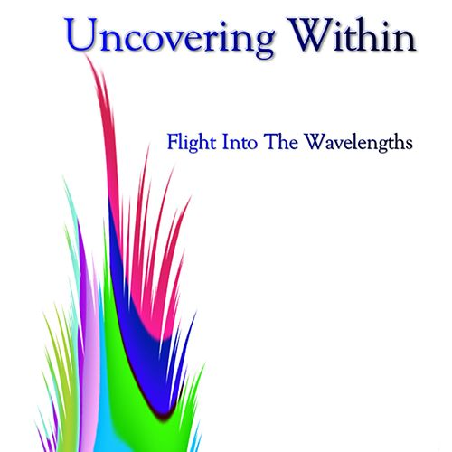 Flight Into the Wavelengths by Uncovering Within