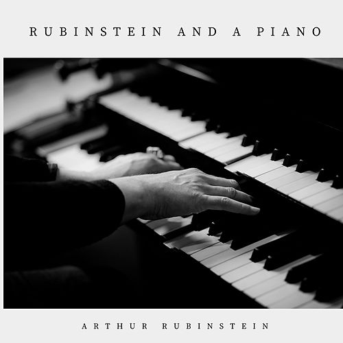 Rubinstein and a Piano by Arthur Rubinstein