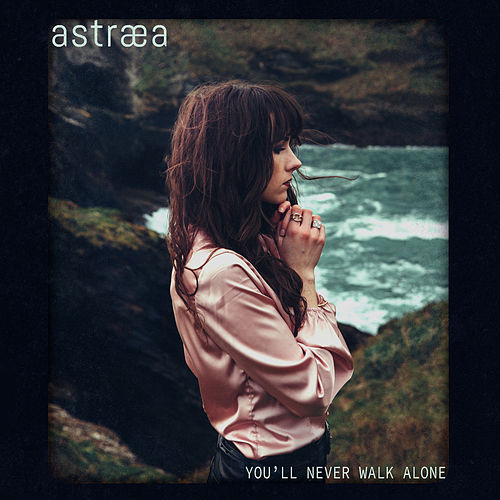 You'll Never Walk Alone by Astræa