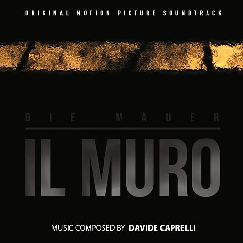 Il Muro-Die Mauer (Original Motion Picture Soundtrack) by Davide Caprelli