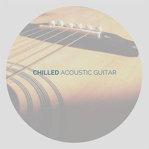 Chilled Acoustic Guitar by Various Artists