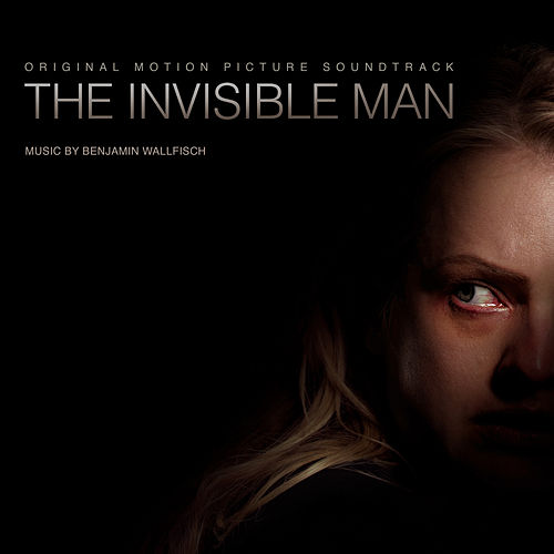 The Invisible Man (Original Motion Picture Soundtrack) by Benjamin Wallfisch