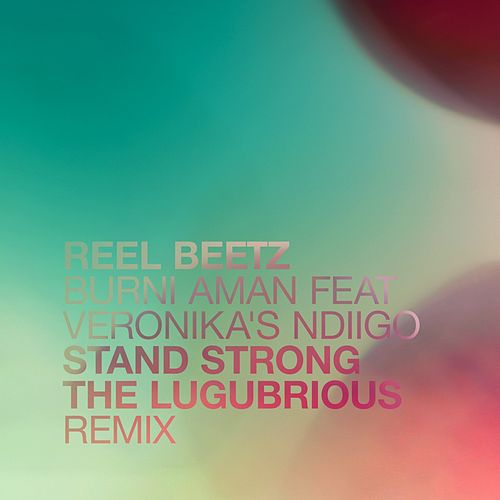 Stand Strong (The Lugubrious Remix) by Reel Beetz