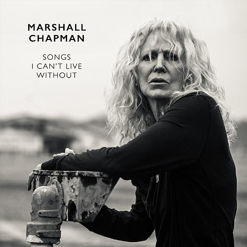 Songs I Can't Live Without by Marshall Chapman