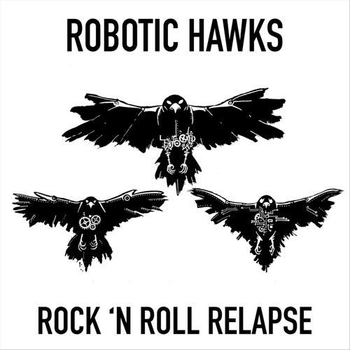 Rock 'n' Roll Relapse by Robotic Hawks
