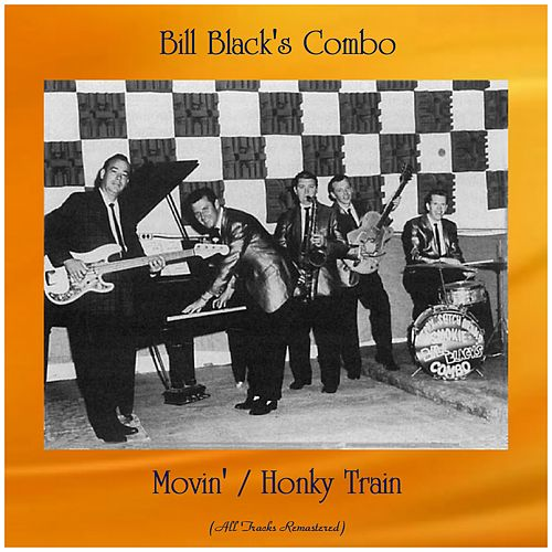 Movin' / Honky Train (All Tracks Remastered) by Bill Black's Combo