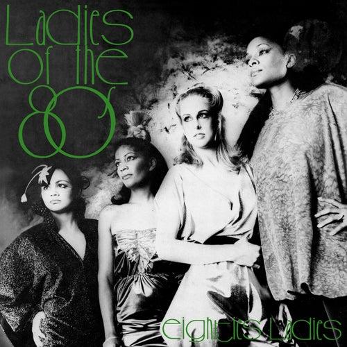 Ladies of the Eighties by Eighties Ladies
