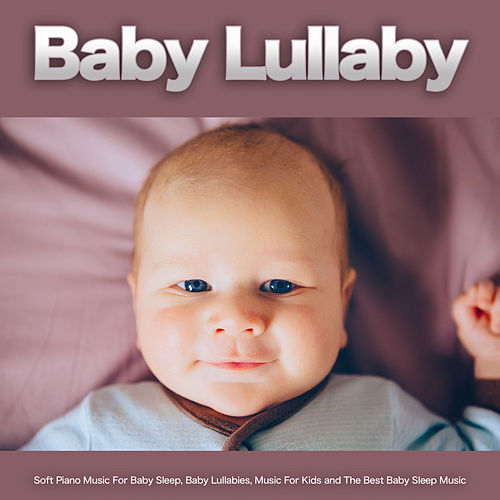 Baby Lullaby: Soft Piano Music For Baby Sleep, Baby Lullabies, Music For Kids and The Best Baby Sleep Music de Baby Sleep Music (1)