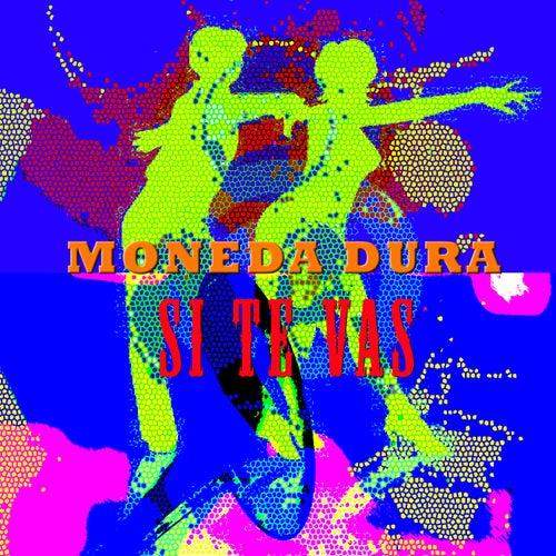 Si te vas de Moneda Dura