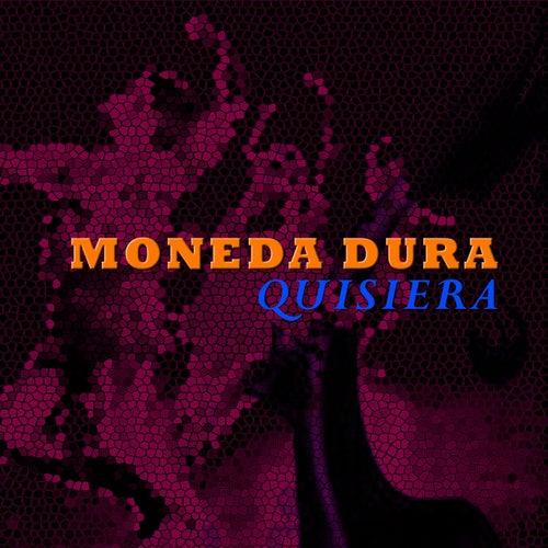 Quisiera de Moneda Dura