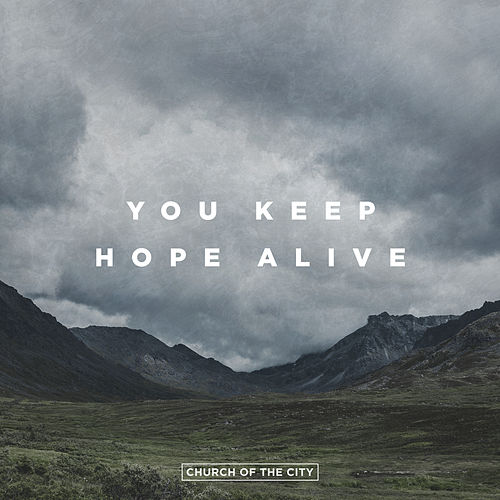 You Keep Hope Alive (Live) by Church of the City