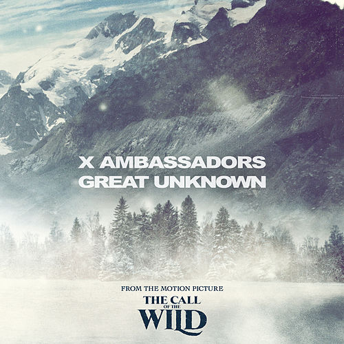 """Great Unknown (From The Motion Picture """"The Call Of The Wild"""") by X Ambassadors"""