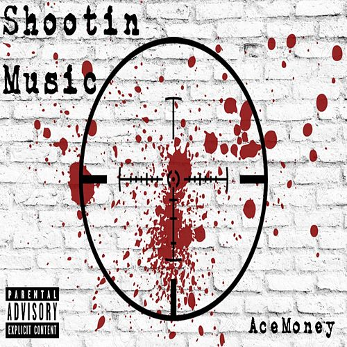Shootin' Music by Ace Money