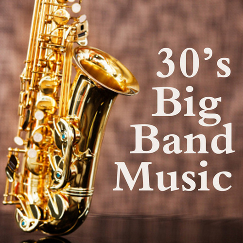 30s Big Band Music by Big Band Music