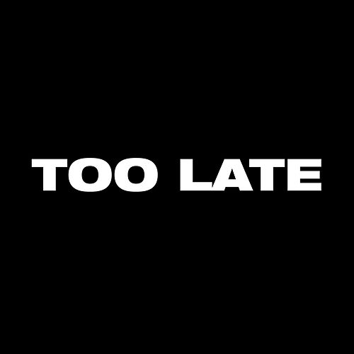 Too Late by Low