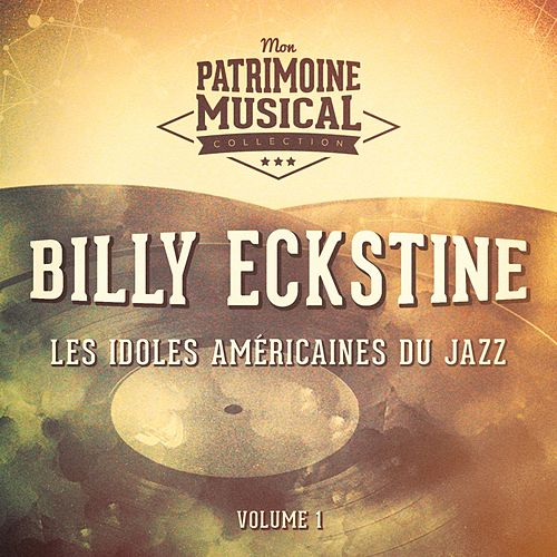Les idoles américaines du jazz : Billy Eckstine, Vol. 1 by Billy Eckstine