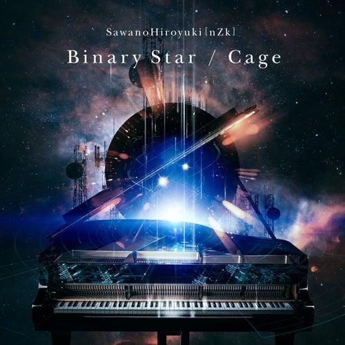 Binary Star / Cage by SawanoHiroyuki[nZk]
