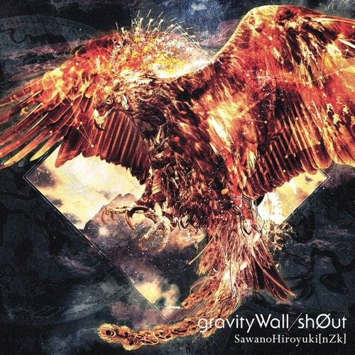 Gravity Wall / Sh0ut by SawanoHiroyuki[nZk]