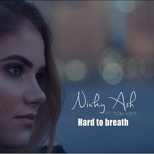Hard to Breath (feat. Matt Kent) by Nicky Ash