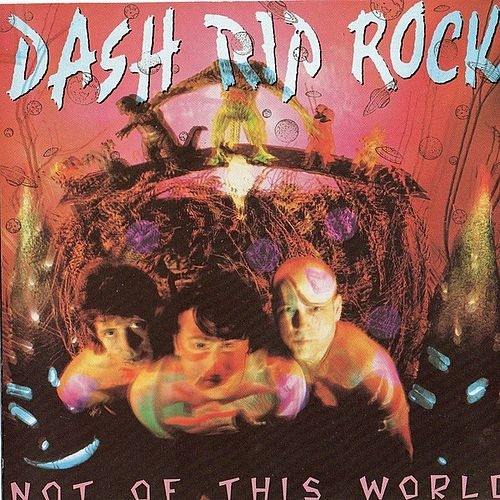 Not Of This World de Dash Rip Rock