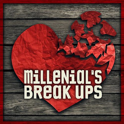 Millenials' Break Ups by Various Artists