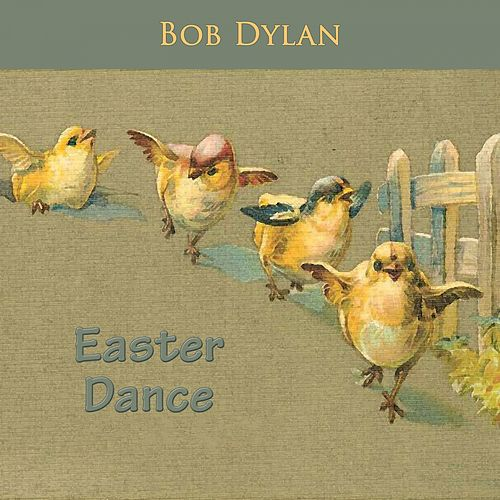 Easter Dance by Bob Dylan