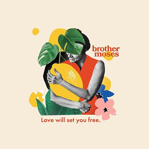 Love Will Set You Free. by Brother Moses