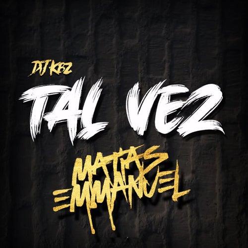 Matias Emmanuel Tal Vez by DJ Kbz