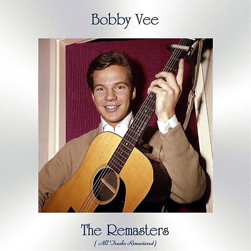 The Remasters (All Tracks Remastered) di Bobby Vee