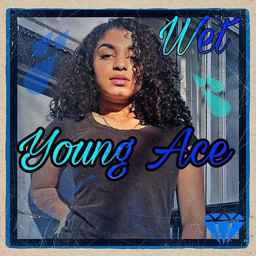 Wet by Young Ace