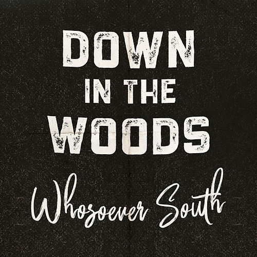 Down in the Woods de Whosoever South