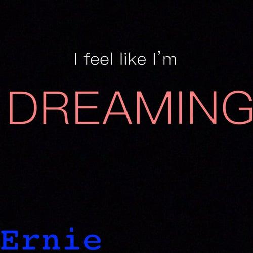 I feel like I'm dreaming de Ernie