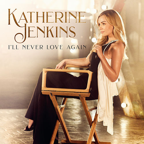 I'll Never Love Again (From 'A Star Is Born') von Katherine Jenkins