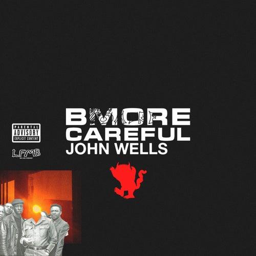 Bmore Careful von John Wells