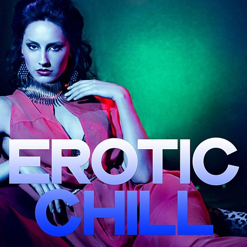 Erotic Chill (Chillout Erotic Selection) by Various Artists