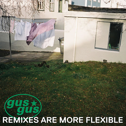Remixes Are More Flexible, Pt. 2 by Gus Gus